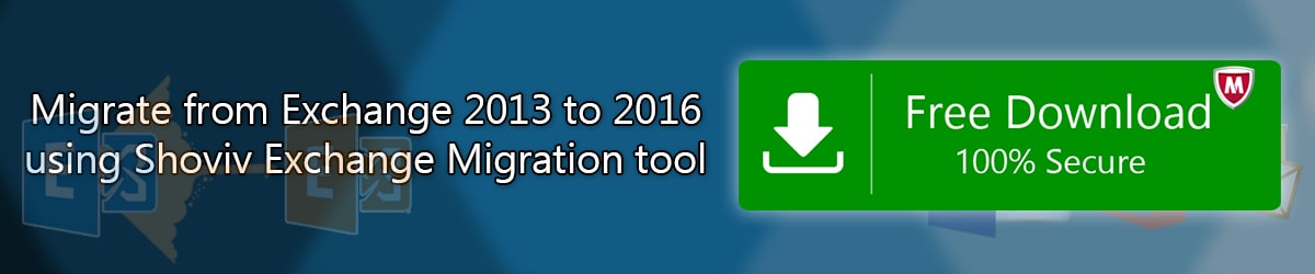 Migrate from Exchange 2013 to 2016 using Shoviv Exchange Migration tool