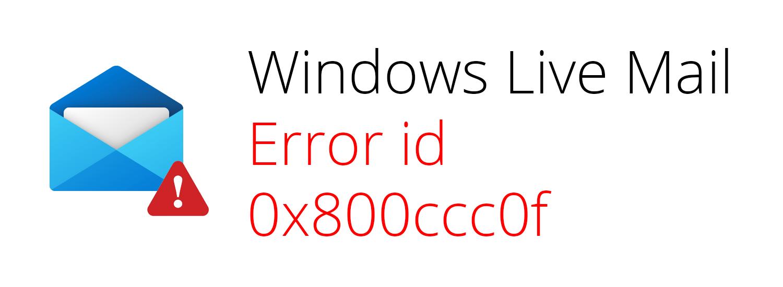 [Solved] Windows live mail error id 0x800ccc0f
