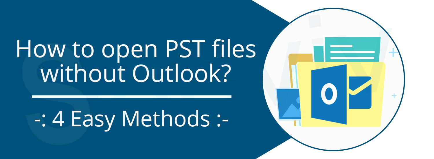 Cover How to open PST files without Outlook? {4 Easy Methods}