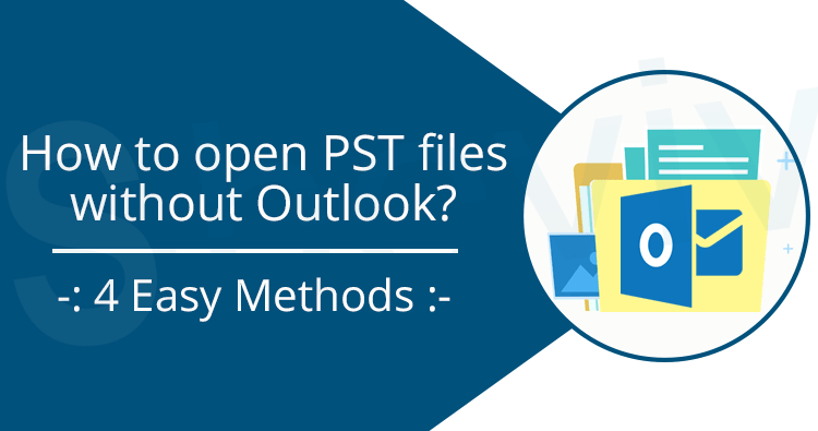 How to open PST files without Outlook? {4 Easy Methods}